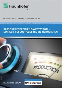 Ressourceneffizienz-Wertstrom. von Große Böckmann:,  Markus, Kerkhoff,  Johannes, Permin,  Eike, Schmitt,  Robert, Vollmer,  Thomas