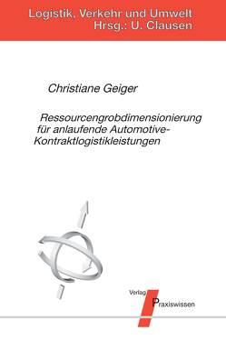 Ressourcengrobdimensionierung für anlaufende Automotive-Kontraktlogistikleistungen von Clausen,  Uwe, Geiger,  Christiane