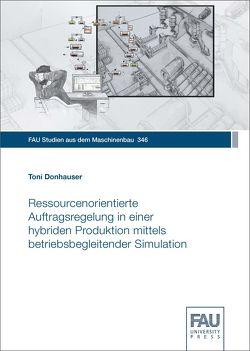 Ressourcenorientierte Auftragsregelung in einer hybriden Produktion mittels betriebsbegleitender Simulation von Donhauser,  Toni