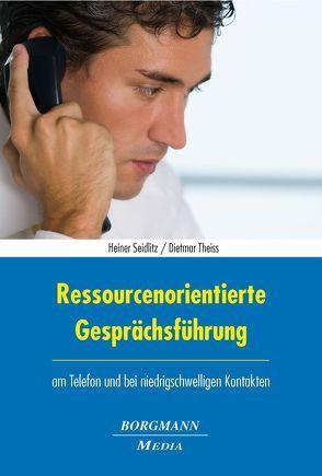 Ressourcenorientierte Gesprächsführung von Seidlitz,  Heiner, Theiss,  Dietmar