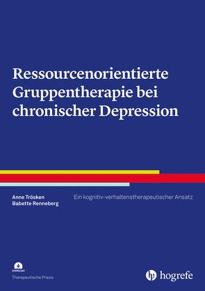 Ressourcenorientierte Gruppentherapie bei chronischer Depression von Renneberg,  Babette, Trösken,  Anne