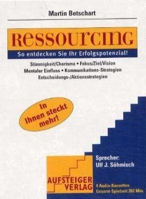 Ressourcing – So entdecken Sie Ihr Erfolgspotenzial! von Betschart,  Martin, Rusch,  Alex S