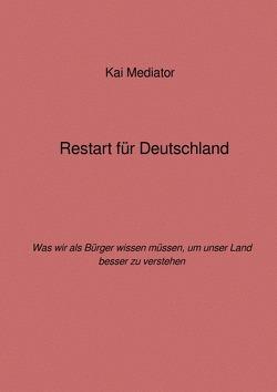 Restart für Deutschland von Mediator,  Kai