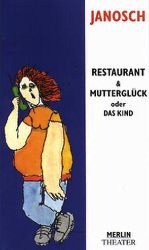 Restaurant und Mutterglück oder das Kind von Janosch