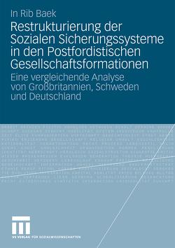 Restrukturierung der Sozialen Sicherungssysteme in den Postfordistischen Gesellschaftsformationen von Baek,  In Rib