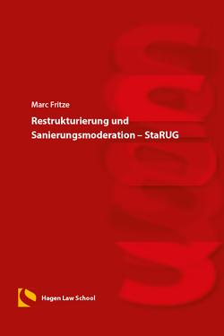 Restrukturierung und Sanierungsmoderation – StaRUG von Fritze,  Marc