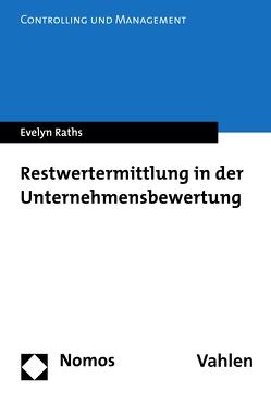 Restwertermittlung in der Unternehmensbewertung von Raths,  Evelyn