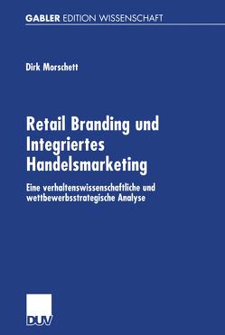 Retail Branding und Integriertes Handelsmarketing von Morschett,  Dirk