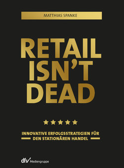 Retail isn't dead von Spanke,  Matthias