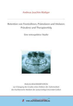 Retention von Frontzähnen, Prämolaren und Molaren: Prävalenz und Therapieerfolg von Rüdiger,  Andreas Joachim