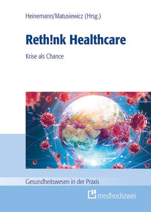 Rethink Healthcare von Heinemann,  Stefan, Matusiewicz ,  David