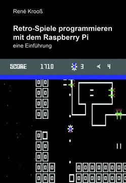 Retro-Spiele programmieren mit dem Raspberry Pi von Krooß,  René
