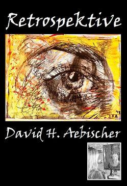 Retrospektive von Aebischer,  David H.