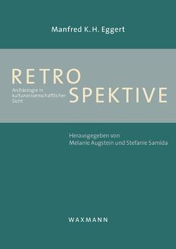Retrospektive von Augstein,  Melanie, Eggert,  Manfred K. H., Samida,  Stefanie