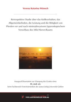 Retrospektive Studie über das Kolikverhalten, das Allgemeinbefinden, die Leistung und die Rittigkeit von Pferden vor und nach minimalinvasivem laparoskopischem Verschluss des Milz-Nieren-Raums von Wünsch,  Verena