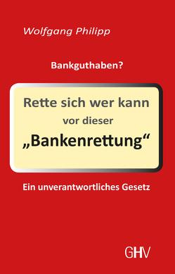Rette sich wer kann vor dieser Bankenrettung von Philipp,  Wolfgang