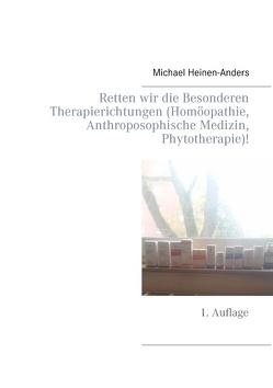 Retten wir die Besonderen Therapierichtungen (Homöopathie, Anthroposophische Medizin, Phytotherapie)! von Heinen-Anders,  Michael