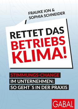 Rettet das Betriebsklima! von Ion,  Frauke, Schneider,  Sophia, Wuerz,  Timo