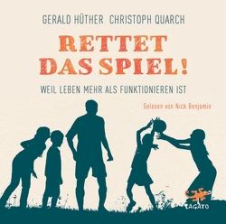 Rettet das Spiel! von Benjamin,  Nick, Hüther,  Gerald, Quarch,  Christoph