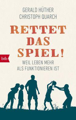 Rettet das Spiel! von Hüther,  Gerald, Quarch,  Christoph