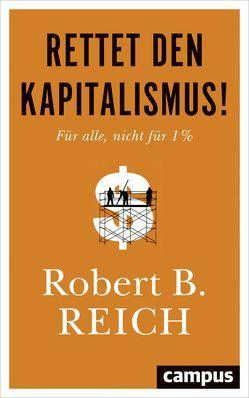 Rettet den Kapitalismus! von Reich,  Robert, Schmid,  Bernhard