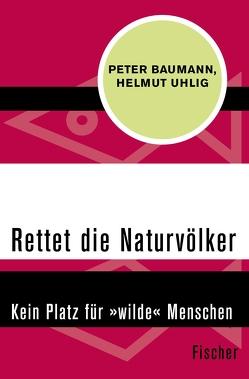 Rettet die Naturvölker von Baumann,  Peter, Uhlig,  Helmut