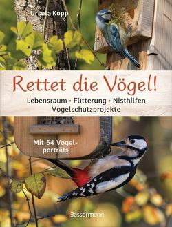 Rettet die Vögel! Lebensraum, Fütterung, Nisthilfen, Vogelschutzprojekte von Kopp,  Ursula