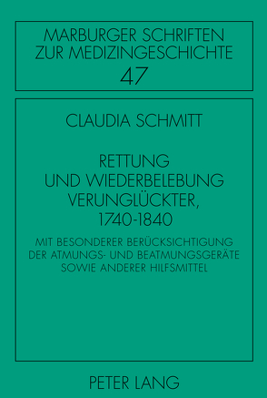 Rettung und Wiederbelebung Verunglückter, 1740-1840 von Schmitt,  Claudia