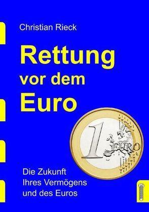 Rettung vor dem Euro – die Zukunft Ihres Vermögens und des Euros von Rieck,  Christian