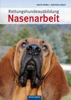 Rettungshundeausbildung Nasenarbeit von Kolbe,  Katrin, Lehari,  Gabriele