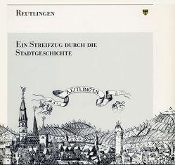 Reutlingen – Ein Streifzug durch die Stadtgeschichte von Gemeinhardt,  Heinz A, Löffler,  Anette, Stadtarchiv Reutlingen