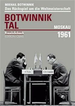 Revanchewettkampf um die Schachweltmeisterschaft Botwinnik – Tal Moskau 1961 von Botwinnik,  Igor, Botwinnik,  Michail, Voland,  Rolf