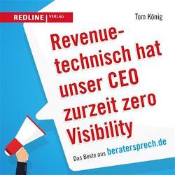 Revenuetechnisch hat unser CEO zurzeit zero Visibility von König,  Tom