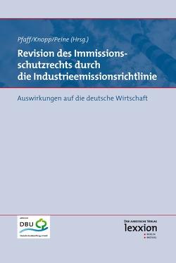 Revision des Immissionsschutzrechts durch die Industrieemissionsrichtlinie von Knopp,  Lothar, Peine,  Franz-Joseph, Pfaff,  Thomas