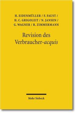 Revision des Verbraucher-acquis von Eidenmüller,  Horst, Faust,  Florian, Grigoleit,  Hans Christoph, Jansen,  Nils, Wagner,  Gerhard, Zimmermann,  Reinhard