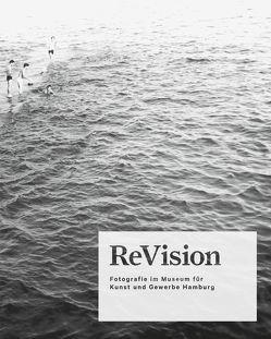 ReVision. Fotografie im Museum für Kunst und Gewerbe Hamburg von Ruelfs,  Esther, Schulze,  Sabine