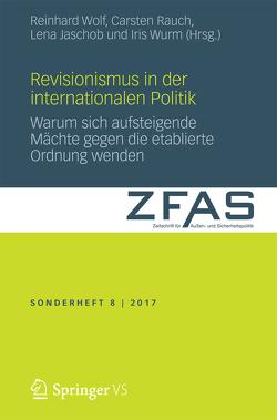 Revisionismus in der Internationalen Politik von Jaschob,  Lena, Rauch,  Carsten, Wolf,  Reinhard, Wurm,  Iris