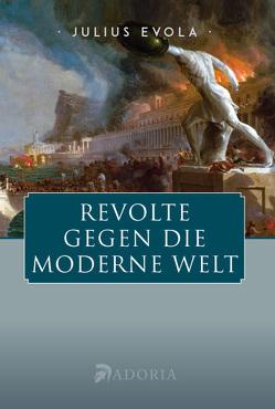 Revolte gegen die moderne Welt von Evola,  Julius