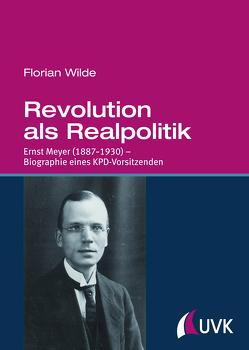 Revolution als Realpolitik von Wilde,  Florian
