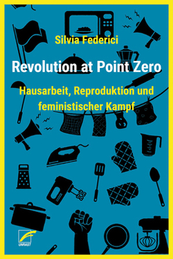 Revolution at Point Zero von Beier,  Friederike, Federici,  Silvia, Kühberger,  Leo