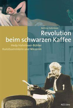 Revolution beim schwarzen Kaffee von Hahnloser,  Bettina