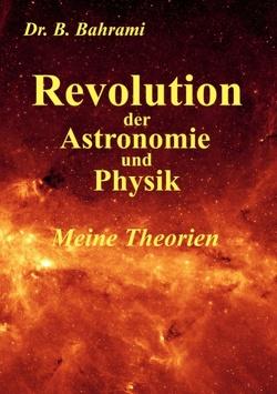Revolution der Astronomie und Physik, Meine Theorien von Bahrami,  Bahram