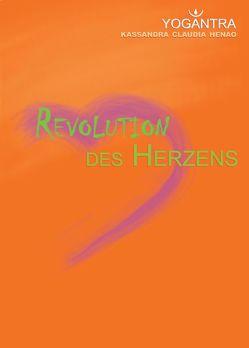 Revolution des Herzens von Bott,  Karsten, Henao,  Kassandra Claudia, Hornung,  Lilian, Kistner,  Tanja, Pogoda,  Gundi, Schloske,  Ingo