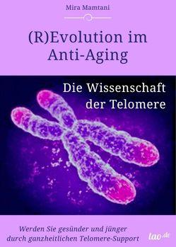 (R)Evolution im Anti-Aging: Die Wissenschaft der Telomere von Mira Mamtani,  Mira