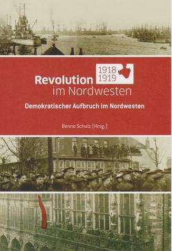 Revolution im Nordwesten 1918/1919 von Schulz,  Benno