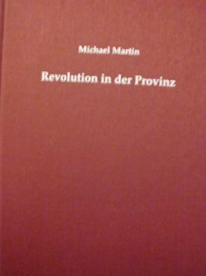 Revolution in der Provinz von Martin,  Michael, Spiess,  Pirmin