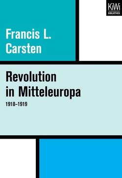 Revolution in Mitteleuropa 1918–1919 von Carsten,  Francis L.