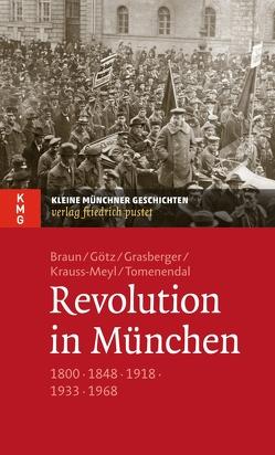 Revolution in München von Braun,  Oliver, Goetz,  Thomas, Grasberger,  Thomas, Krauss-Meyl,  Sylvia, Tomenendal,  Dominik
