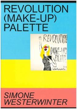 Revolution (Make-up) Palette. Simone Westerwinter von Horstmann,  Friederike, Lanfermann,  Petra, Schenk-Weininger,  Isabell, Westerwinter,  Simone, Winter,  Manuela