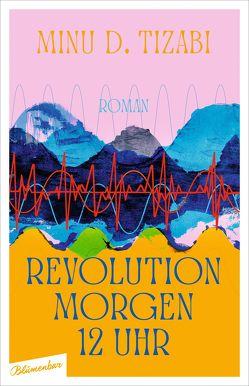 Revolution morgen 12 Uhr von Tizabi,  Minu D.